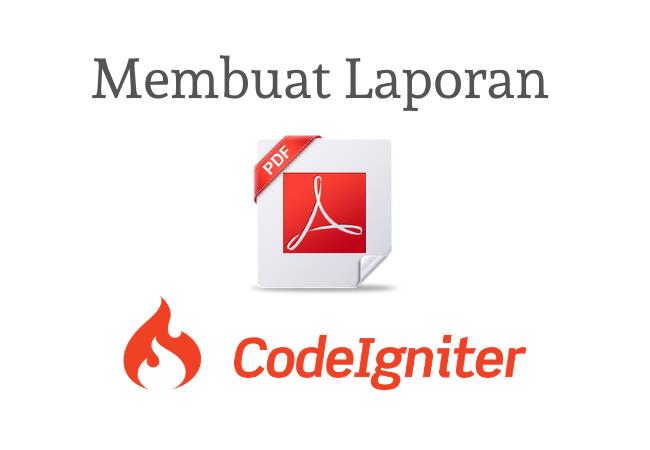Cara Membuat Laporan Pdf Dengan Codeigniter Kelas Programmer