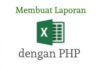 membuat laporan excel dengan php