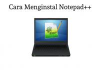 cara menginnstal notepad++